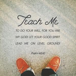 Psalm 143:10 Teach Me